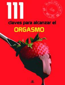 111 CLAVES PARA ALCANZAR EL ORGASMO